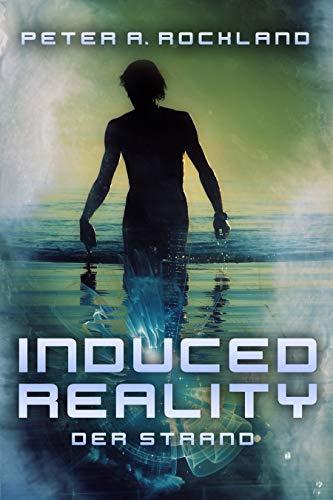 INDUCED REALITY - Der Strand: Eine Science-Fiction Kurzgeschichte