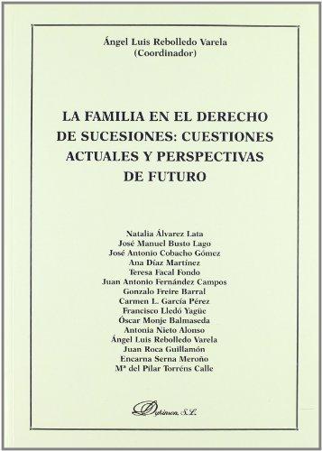 La familia en el derecho de sucesiones: cuestiones actuales y perspectivas de futuro por Ángel Luis Rebolledo Varela