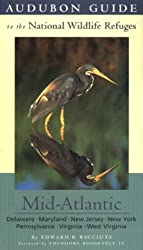 Mid-Atlantic: Includes: Delaware, Maryland, New Jersey, New York, Pennsylvania, Virginia, and West Virginia (St Martin's Griffin) (Audubon Guides to the National Wildlife Refuges)