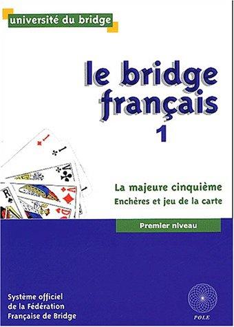 Le bridge français, tome 1 : La majeure cinquième. Enchères et jeu de la carte Premier niveau