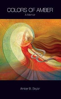 Colors of Amber: A Memoir by [B Skylar, Amber]