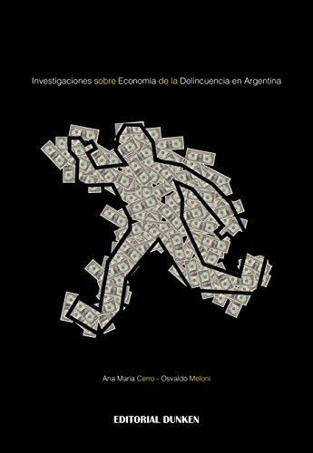 Investigaciones sobre economía de la delincuencia en Argentina por Osvaldo Meloni