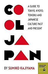 Cool Japan: a Guide to Tokyo, Kyoto, Tohoku and Japanese Culture Past and Present (Museyon Guides)