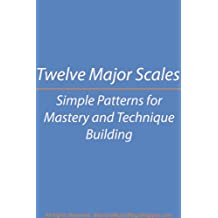 Twelve Major Scales: Simple Patterns For Mastery and Technique Building (English Edition)