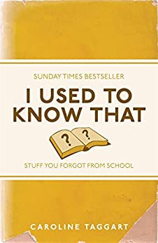 I Used to Know That: Stuff You Forgot From School by [Taggart, Caroline]