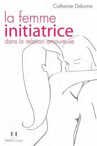 La femme initiatrice dans la relation amoureuse par Catherine Delorme