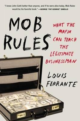 [(Mob Rules: What the Mafia Can Teach the Legitimate Businessman)] [Author: Louis Ferrante] published on (April, 2015)