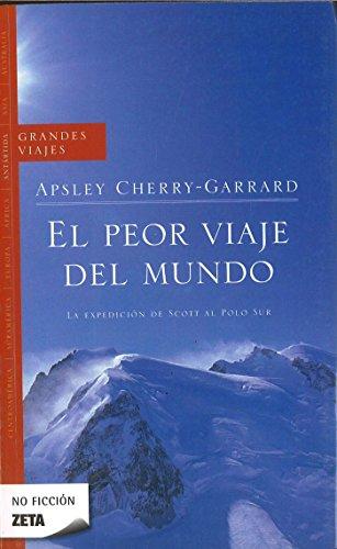 El peor viaje del mundo: La expedición de Scott al Polo Sur (B DE BOLSILLO) por Apsley Cherry-Garrard