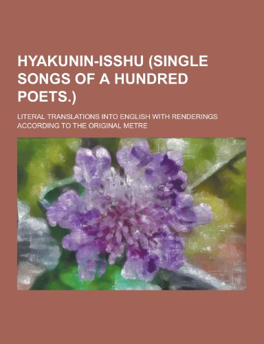 Hyakunin-Isshu (Single Songs of a Hundred Poets.); Literal Translations Into English with Renderings According to the Original Metre