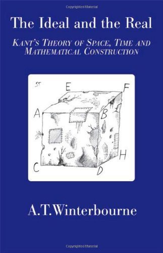The Ideal and the Real - Kant's Theory of Space, Time and Mathematical Construction by A. T. Winterbourne (2007) Paperback