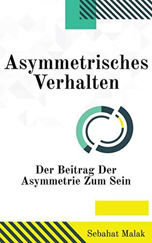 Asymmetrisches Verhalten: Der Beitrag der Asymmetrie zum Sein (German Edition) book cover