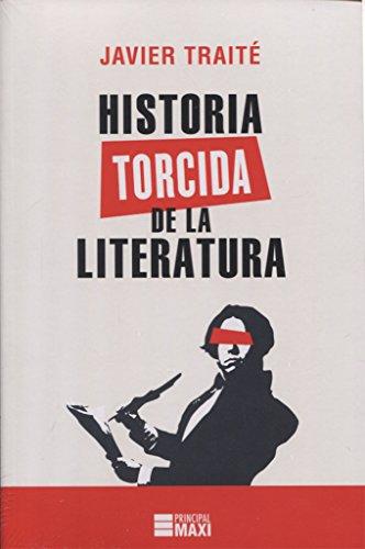 Historia torcida de la literatura (Principal Maxi) por Javier Traité
