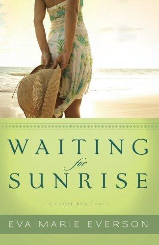 Waiting for Sunrise: A Cedar Key Novel by Eva Marie Everson (2012-06-01)