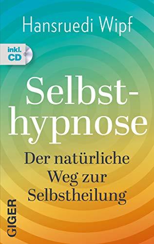 Selbsthypnose: Der natürliche Weg zur Selbstheilung -