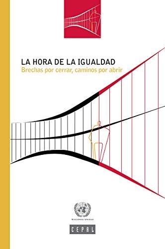 La hora de la igualdad: brechas por cerrar, caminos por abrir por Comisión Económica para América Latina y el Caribe (CEPAL)