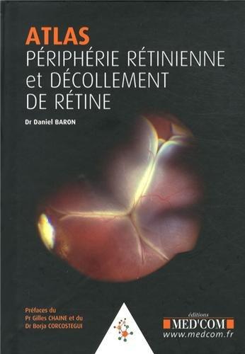 Atlas Périphérie rétinienne et décollement de rétine par Daniel Baron