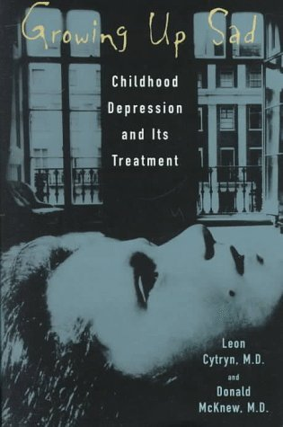 Growing Up Sad: Childhood Depression and Its Treatment by Leon Cytryn (1996-04-01)