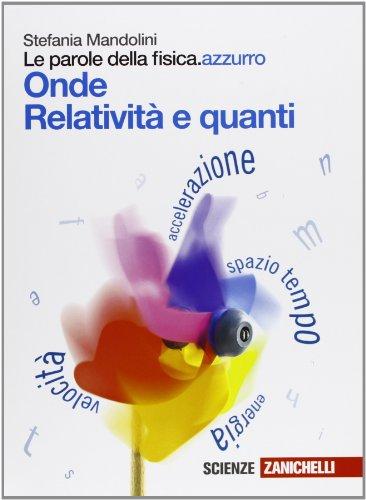 Le parole della fisica. azzurro. Onde, Relatività e quanti. Per le Scuole superiori. Con espansione online