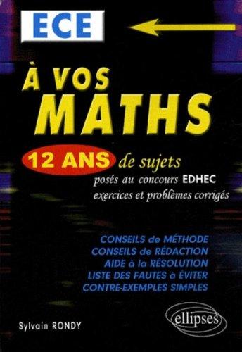 A vos maths ECE : Tome 2, 12 ans de sujets posés au concours EDHEC, exercices et problèmes corrigés