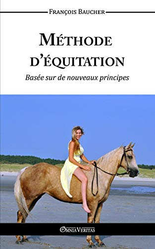Méthode d'Équitation Basée Sur Des Nouveaux Principes par  Francois Baucher