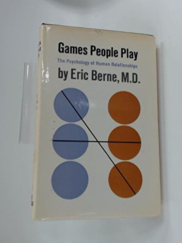 Games People Play- The Psychology of Human Relationships by Eric M.D. BERNE (1966-08-01)