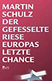 Der gefesselte Riese: Europas letzte Chance - Martin Schulz