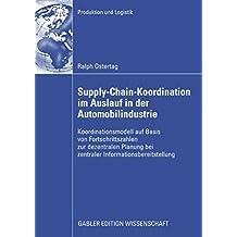 Supply-Chain-Koordination im Auslauf in der Automobilindustrie: Koordinationsmodell auf Basis von Fortschrittszahlen zur dezentralen Planung bei zentraler ... (Produktion und Logistik)