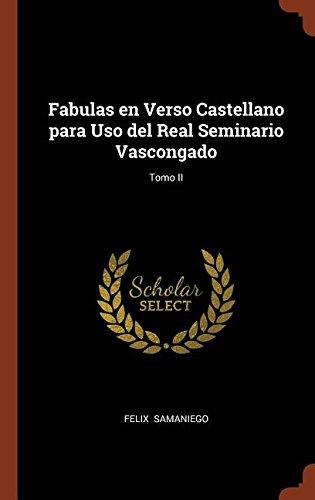 Fabulas en Verso Castellano para Uso del Real Seminario Vascongado; Tomo II por Felix Samaniego