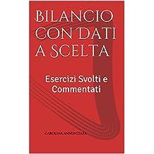 Bilancio con Dati a Scelta: Esercizi Svolti e Commentati (Italian Edition)