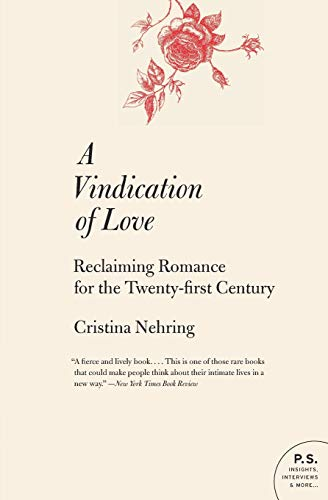 A Vindication of Love: Reclaiming Romance for the Twenty-First Century (P.S.) por Cristina Nehring