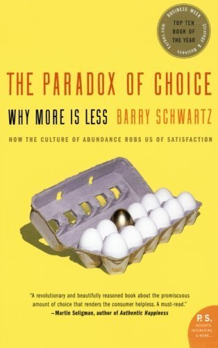 The Paradox of Choice: Why More Is Less by Schwartz, Barry (2005) Paperback