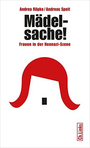 Mädelsache!: Frauen in der Neonazi-Szene (Politik & Zeitgeschichte) -