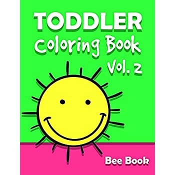 Toddler Coloring Book By Bee Book Vol. 2: 50 Coloring Designs For Toddler Ages 1-3, Boys Or Girls : Fun With Chicken, Fish, Car, Bear, Pizza. Easy Educational Coloring Book.