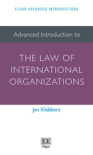 Advanced Introduction to the Law of International Organizations (Elgar Advanced Introductions) (Elgar Advanced Introductions Series)