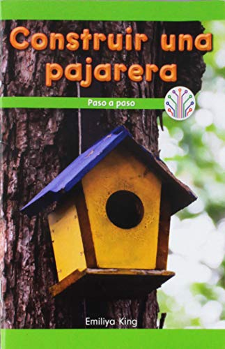Construyendo una pajarera: Paso a paso (Building a Birdhouse: Step By Step): Paso a Paso/ Step by Step (Computación Científica En El Mundo Real/ Computer Science for the Real World)