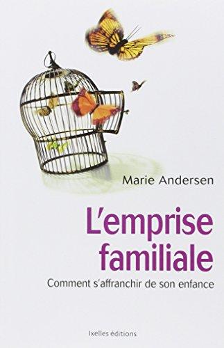 L'emprise familiale: Comment s'affranchir de son enfance et choisir enfin sa vie by Marie Andersen