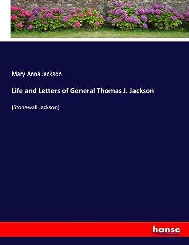 Life and Letters of General Thomas J. Jackson: (Stonewall Jackson)