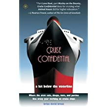 Cruise Confidential: A Hit Below the Waterline: Where the Crew Lives, Eats, Wars, and Parties -- One Crazy Year Working on: A Hit Below the Waterline ... Working on Cruise Ships (Travelers' Tales)