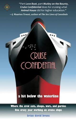 check out b03eb c0e06 Cruise Confidential  A Hit Below the Waterline  Where the Crew Lives, Eats,  Wars, and Parties -- One Crazy Year Working on  A Hit Below the Waterline .