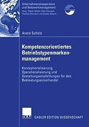 Kompetenzorientiertes Betriebstypenmarkenmanagement: Konzeptionalisierung, Operationalisierung und Gestaltungsempfehlungen für den ... und Netzwerkmanagement)