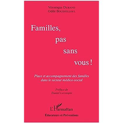 Familles, pas sans vous !: Place et accompagnement des familles dans le secteur médico-social (Éducateurs et Préventions)