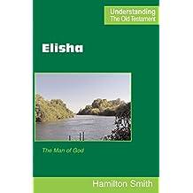 Elisha: The Man of God (Understanding the Old Testament)
