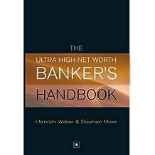 [(The Ultra High Net Worth Banker's Handbook )] [Author: Heinrich Martin Weber] [Dec-2009]