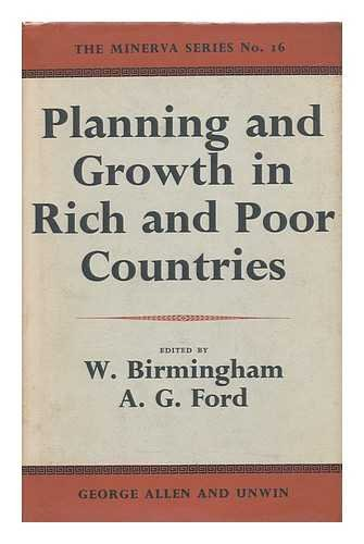 Planning and Growth in Rich and Poor Countries/Edited by Walter Birmingham and A. G. Ford, Foreword by Professor R. L. Meek.