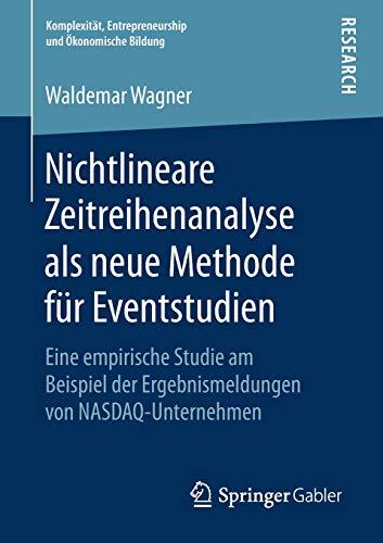 Nichtlineare Zeitreihenanalyse als neue Methode für Eventstudien: Eine empirische Studie am Beispiel der Ergebnismeldungen von NASDAQ-Unternehmen ... Entrepreneurship und Ökonomische Bildung)
