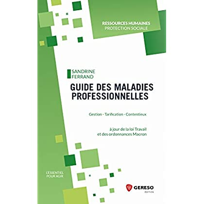 Guide des maladies professionnelles: Gestion - Tarification - Contentieux (L'essentiel pour agir)