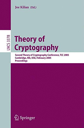 Theory of Cryptography: Second Theory of Cryptography Conference, TCC 2005, Cambridge, MA, USA, February 10-12. 2005, Proceedings (Security and Cryptology)
