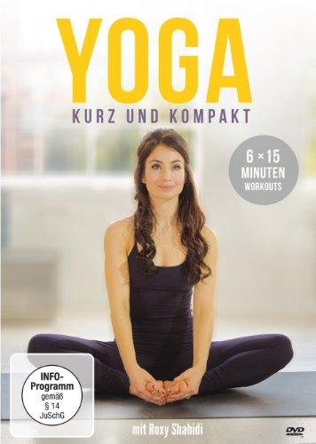 Yoga - kurz und kompakt: 6 x 15 Minuten Workouts