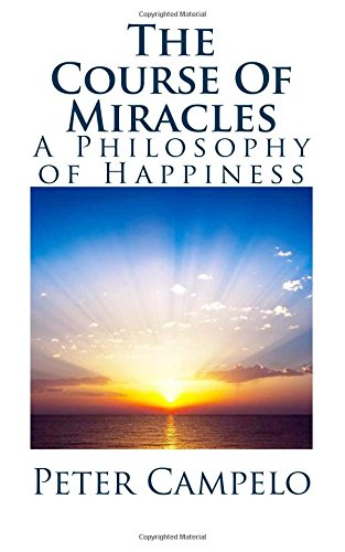 The Course Of Miracles: A Philosophy of Happiness