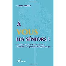 A Vous les Seniors Jeux Rimes pour Entretenir la Mémoire la Mobilite et le  Dynamisme des 8e4d95f20b5